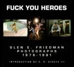 Fuck You Heroes: Glen E. Friedman