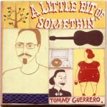 Tommy Guerrero: A Little Bit of Somethin