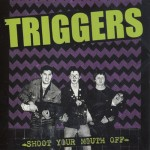 The Triggers: Shoot your Mouth Off