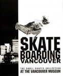Skateboarding Vancouver: The Skull Skates Collection at the Vancouver Museum